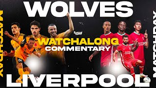 WOLVES v LIVERPOOL | WATCHALONG LIVE FANZONE COMMENTARY