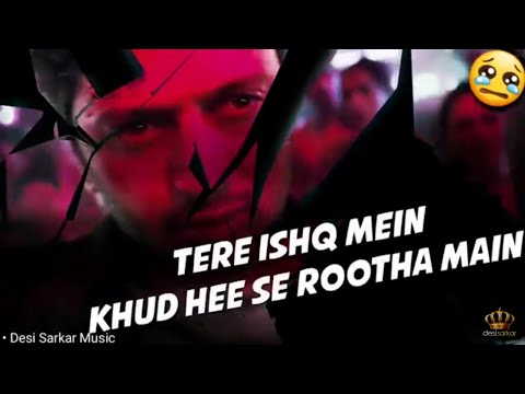 💔 Tere Ishq Mein Khud Hee Se Rootha Main 😢 Very Sad Song Whatsapp Status VIDEO 💔 Awari Ek Villan