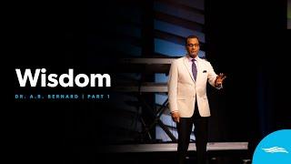 Wisdom Part 1 | DR. A.R. Bernard