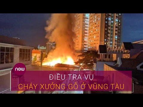 Điều tra vụ cháy lớn ở xưởng gỗ tại Vũng Tàu | VTC Now