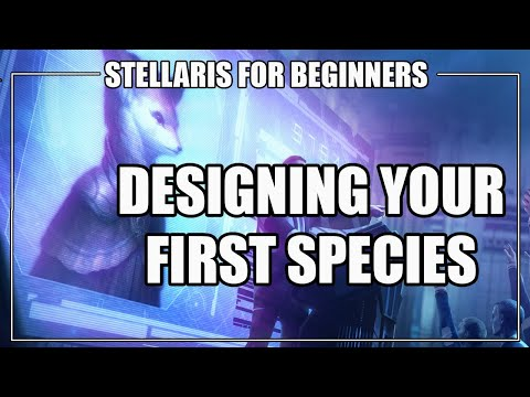 How to Play Stellaris 2.7 - Designing Your First Species / Empire