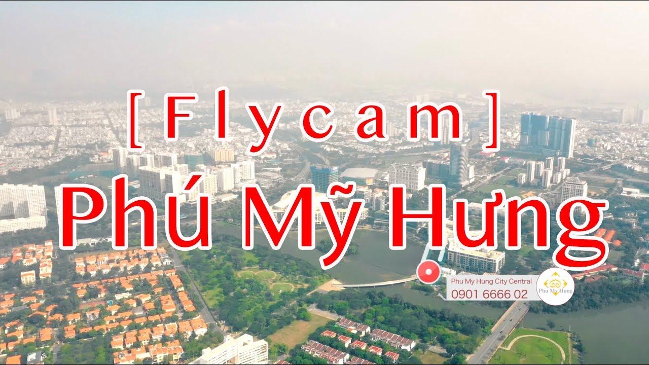 [Flycam] Phú Mỹ Hưng toàn cảnh nhìn từ trên cao – Phu My Hung City Central