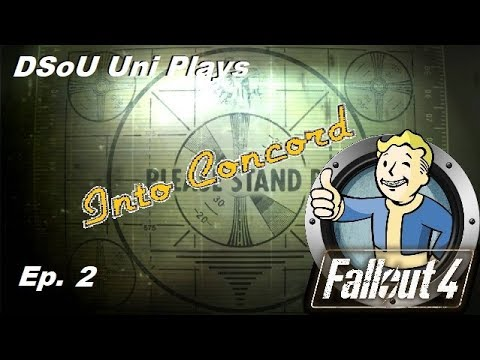 DSoU Uni Plays: Fallout 4 - ep.2 - Arua down... so Into Concord