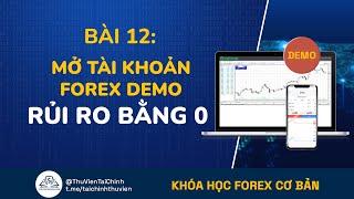 Bài 12: Mở Tài Khoản Forex Demo - Giao Dịch Forex Với Rủi Ro Bằng 0 | Khóa Học Đầu Tư Forex Cơ Bản