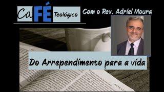 CAFÉ TEOLÓGICO - CFW XV - DO ARREPENDIMENTO PARA A VIDA