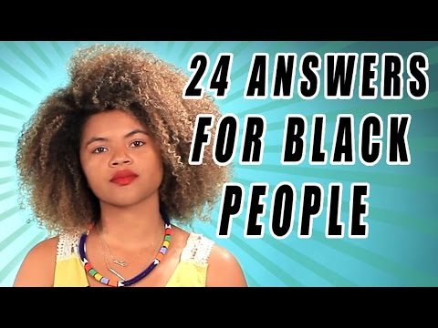 24 MORE ANSWERS FOR BLACK PEOPLE