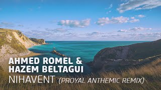Ahmed Romel & Hazem Beltagui - Nihavent (Proyal Anthemic Remix)