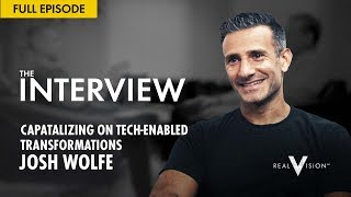 Capitalizing on Tech-Enabled Transformations (w/ Josh Wolfe)   Interview   Real Vision™