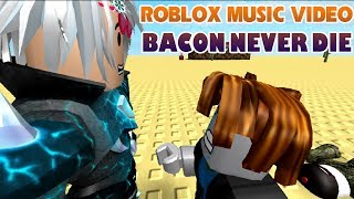 BACON NEVER DIE | ROBLOX MUSIC VIDEO - BELIEVER
