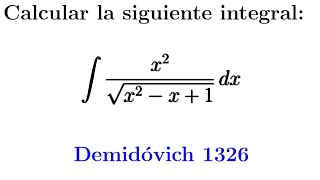 1. Integral irracional con trinomio cuadrado método aleman. Demidóvich 1326.