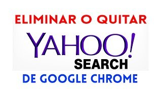 Como Eliminar o Quitar Yahoo Search de Chrome Muy Facil y Sencillo 2019