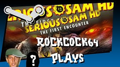 rockcock 64 plays serious sam hd the first encounter