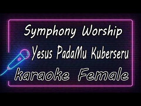 Yesus PadaMu Kuberseru - Symphony Worship ( KARAOKE HQ Audio )