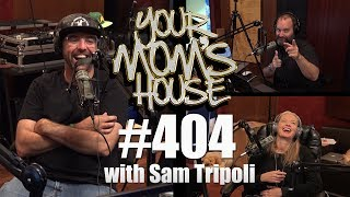 Your Mom's House Podcast - Ep. 404 w/ Sam Tripoli