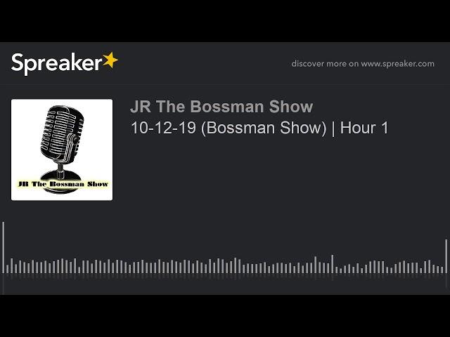 10-12-19 (Bossman Show) | Hour 1 (made with Spreaker)