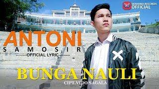 ANTONI SAMOSIR - Bunga Nauli (Official Lyric) Lagu Batak Terbaru