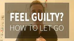 Letting Go Of Guilt - How To Get Rid Of Guilt Instantly