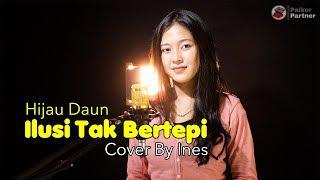 Download Mp3 Ilusi Tak Bertepi - Hijau Daun | Cover By Ines