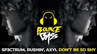 SP3CTRUM, Rushin', AXYL - Don't Be So Shy