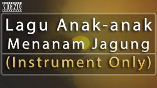 Menanam Jagung - Lagu Anak anak (Instrument Only) No Vocal #sunziq