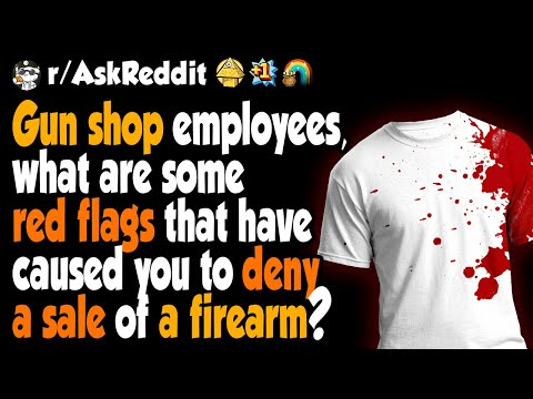 Gun Shop Employees, What Red Flags Made You Deny A Sale?