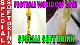 SPECIAL SOFT DRINKS RECIPE || FOOTBALL WORLD CUP 2018 ||