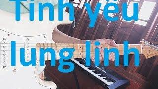 [Guitar] Hướng dẫn Tình yêu lung linh - Tuấn Hưng
