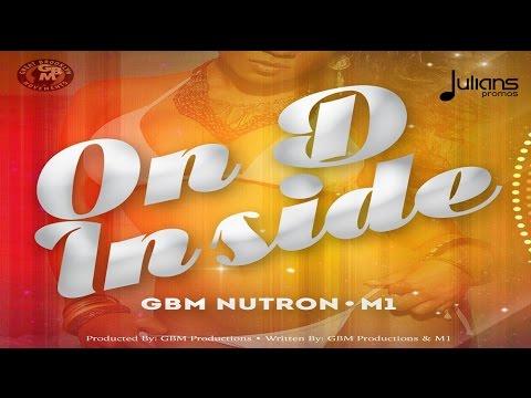 "GBM Nutron x M1 - On D Inside (On D Inside Riddim) ""2017 Soca"" (Trinidad)"