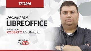 Informática: LibreOffice - Professor Roberto Andrade