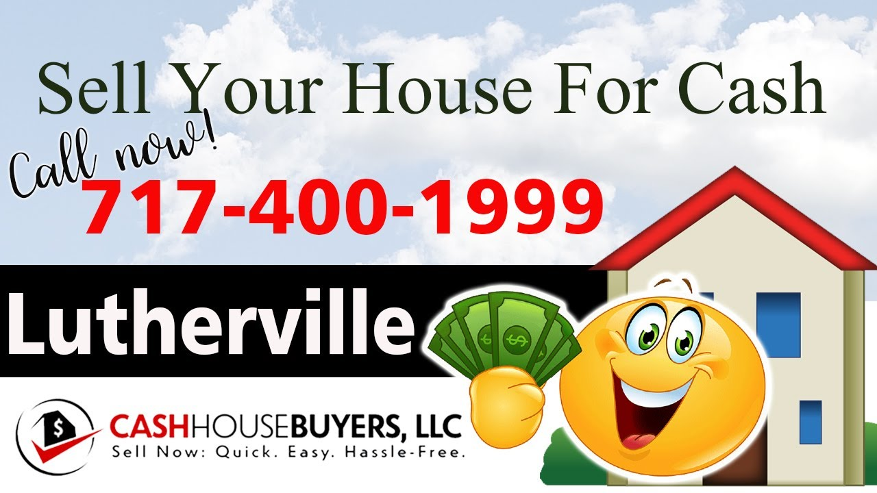 SELL YOUR HOUSE FAST FOR CASH Lutherville MD   CALL 717 400 1999   We Buy Houses Lutherville MD