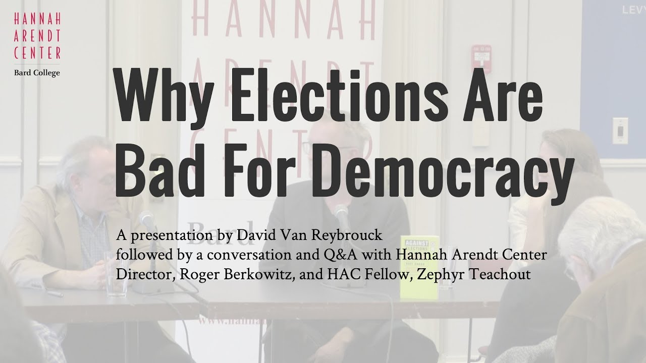 Why Elections Are Bad For Democracy Hannah Arendt Center