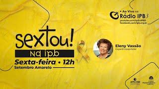 Sextou #W36_21 - Eleny Vassao - Setembro Amarelo