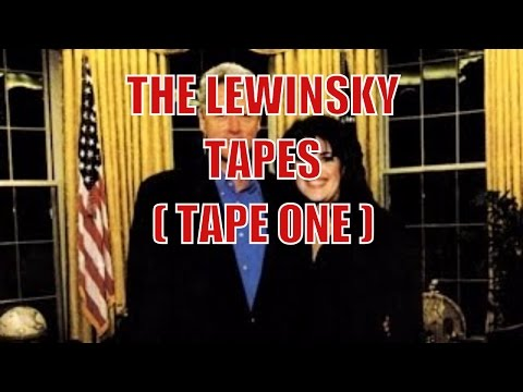 Bill Clinton - The Lewinsky Tapes -   ( Tape One )