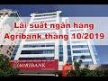 Lãi suất ngân hàng Agribank mới nhất tháng 10/2019: Cao nhất là 6,8%/năm