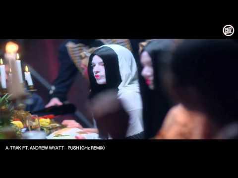 A Trak ft Andrew Wyatt - Push (GHz Remix) [ Music Video ]