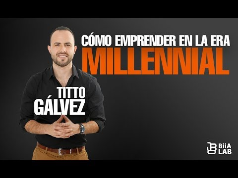 Cómo Emprender En La Era Millennial - Titto Gálvez