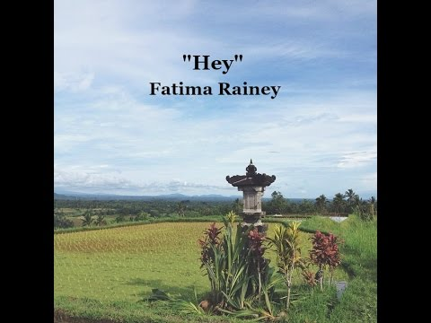 Hey  - Fatima Rainey