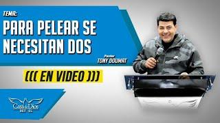Para pelear se necesitan dos - Pastor Tony Doumat - Casa de Dios Bet-El