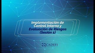 Cadefi   Implementación de Control Interno y Evaluación de Riesgos (Sesión1)   Septiembre