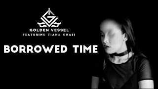 GOLDEN VESSEL - BORROWED TIME (feat. Tiana Khasi)