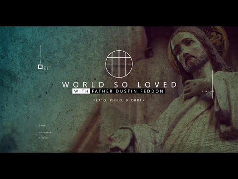 World So Loved // Plato, Philo, & Order