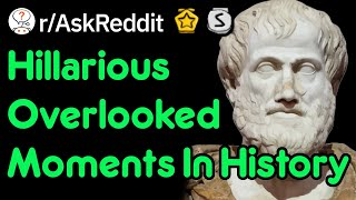 Hilarious Overlooked Moments In History (r/AskReddit)
