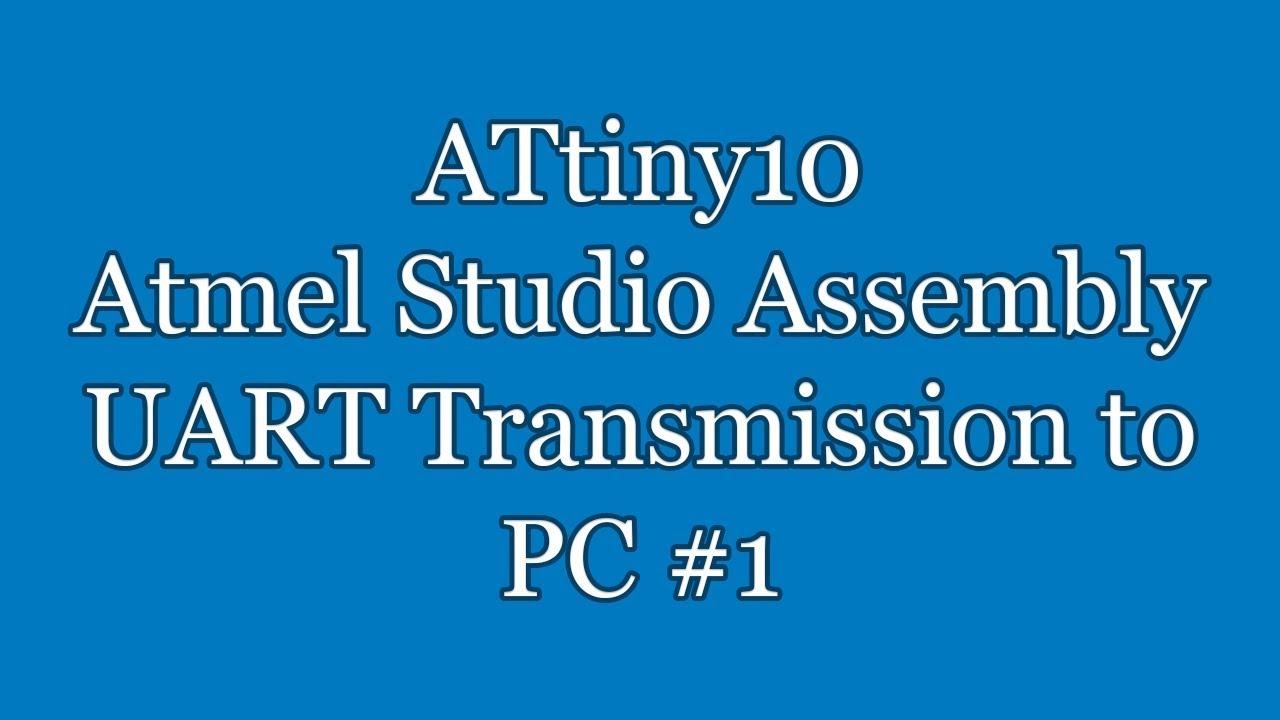 Atmel Studio IDE Tutorial - ATtiny10 Assembly UART Transmission to PC #1 |  TPI