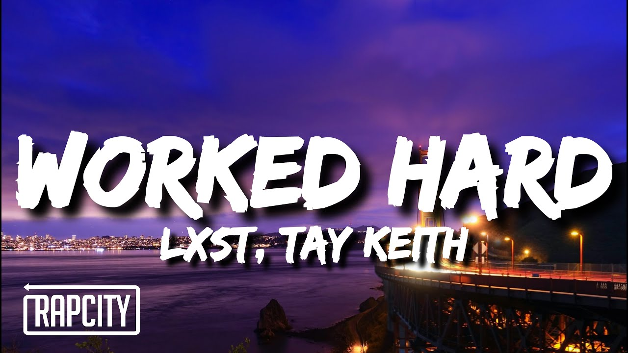 LXST - Worked Hard (Lyrics) ft. Tay Keith
