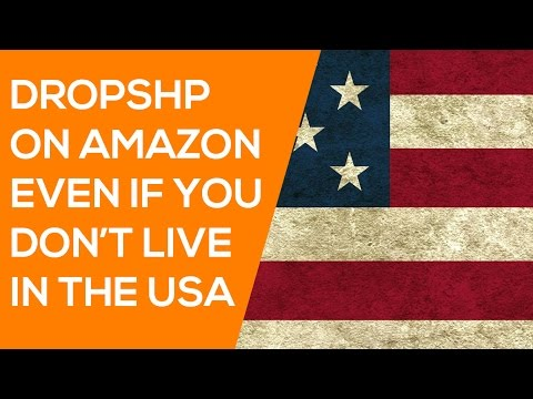 How To Sell On Amazon.com If You Don't Live In The USA Using American Dropshippers