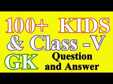 100+ Simple General Knowledge (GK) for Kids and Students for Class - V