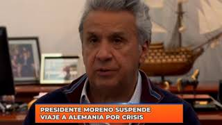 Presidente Moreno suspende viaje a Alemania por crisis