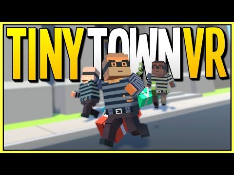 BANK HEIST OF THE CENTURY GONE WRONG - Tiny Town VR Gameplay - VR HTC Vive