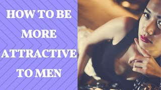How to Be More Attractive to Men (Personality)