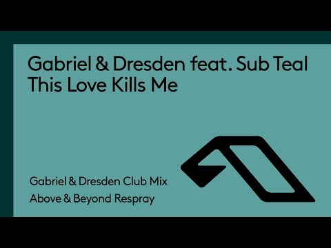 Gabriel & Dresden feat. Sub Teal - This Love Kills Me (G&D Club Mix - Above & Beyond Respray)